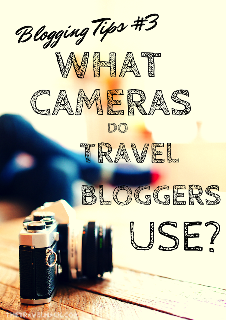 What cameras do travel bloggers use