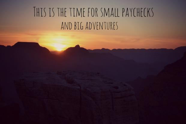 Small paychecks and big adventures.jpg