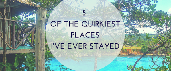 5 OF THE QUIRKIESTPLACESI'VE EVER STAYED