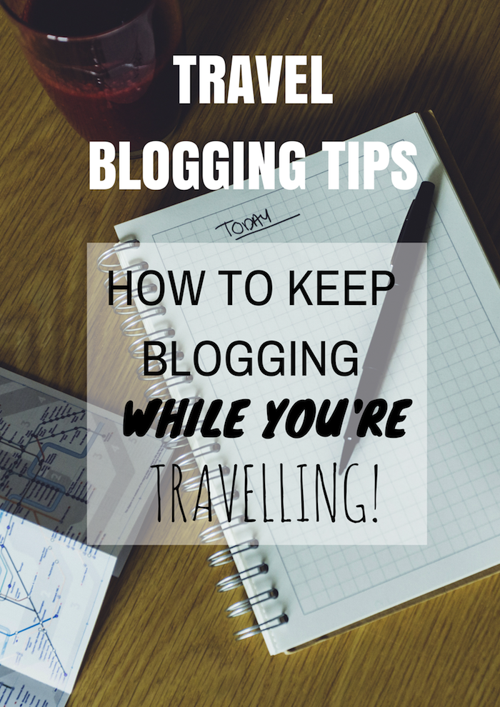 TRAVEL BLOGGING TIPS- How to keep blogging while you're travelling