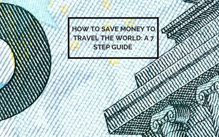 HOW TO SAVE MONEY TO TRAVEL THE WORLD- A 7 STEP GUIDE (1) 2