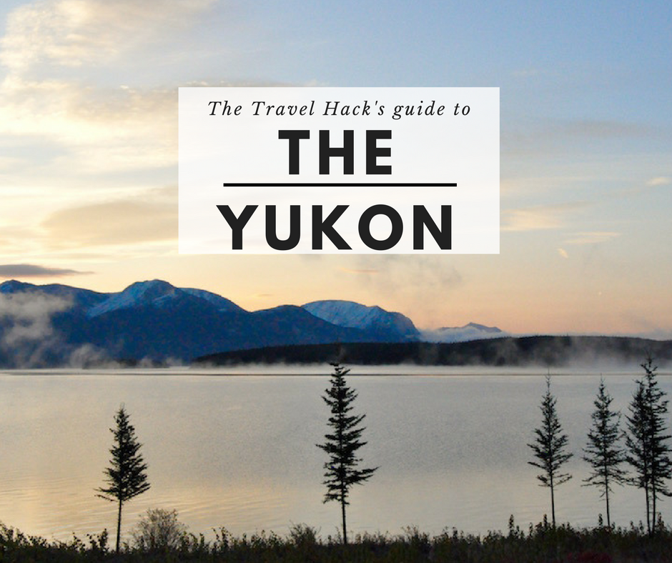 the-travel-hacks-guide-to-the-yukon-canada