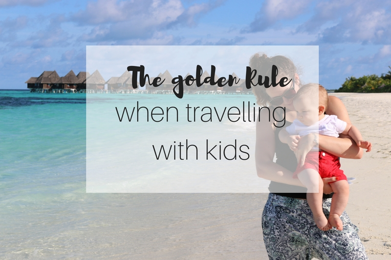 The golden rule when travelling with children
