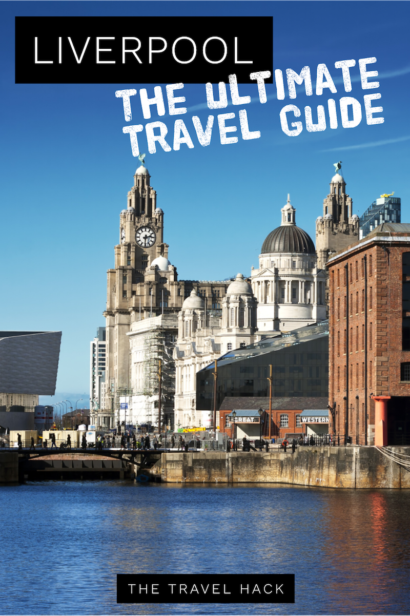 The ultimate travel guide to Liverpool